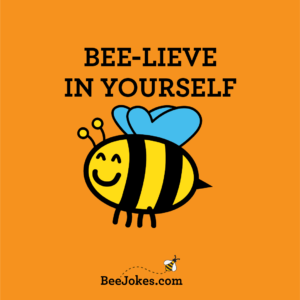 Bee-Lieve in yourself